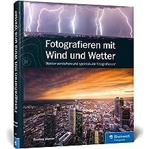 Fotografieren mit Wind und Wetter: Wetter verstehen und spektakulär fotografieren!