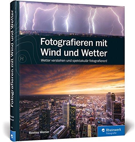 Fotografieren mit Wind und Wetter: Wetter verstehen und spektakulär fotografieren! Buch-Cover