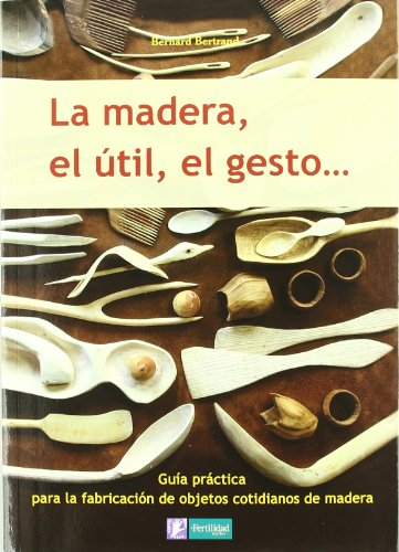 La madera, el útil, el gesto por Bernard Bertrand