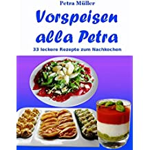 Vorspeisen alla Petra: 33 leckere Rezepte zum Nachkochen (Petras Kochbücher 20)
