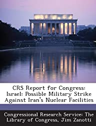 Crs Report for Congress: Israel: Possible Military Strike Against Iran's Nuclear Facilities