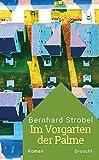Im Vorgarten der Palme: Roman von Bernhard Strobel