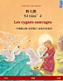 Ye tieng oer – Les cygnes sauvages. Bilingual children's book adapted from a fairy tale by Hans Christian Andersen (Chinese – French) (Sefa Bilingual Children's Books)