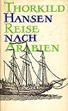 Reise nach Arabien. Die Geschichte der Königlich Dänischen Jemen-Expedition 1761-1767 - Thorkild Hansen