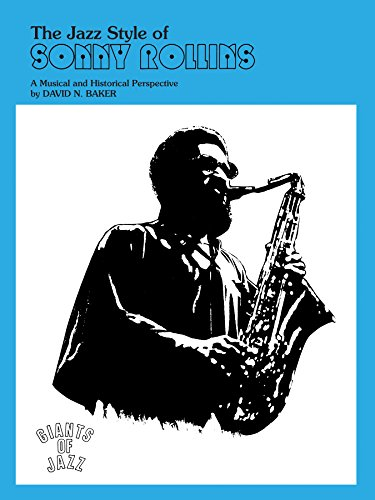 The Jazz Style of Sonny Rollins: A Musical and Historical Perspective