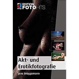 Akt- und Erotikfotografie: Praxiseinstieg mit Tipps vom Profi (Edition FotoHits)