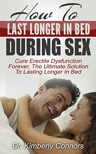how-to-last-longer-in-bed-during-sex-cure-erectile-dysfunction-forever-the-ultimate-solution-to-last