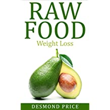 Raw Food ( Vegan Diet Vegetarian diet,  Healthy eating, healthy living,  Nutrition, Fruitarian): Weight loss (Vegan weight loss Book 1) (English Edition)