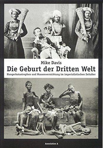 Die Geburt der Dritten Welt: Hungerkatastrophen und Massenvernichtung im imperialistischen Zeitalter by Mike Davis (2005-07-01)