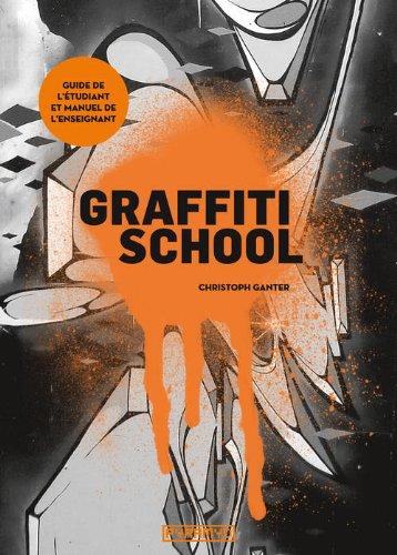 Graffiti school. Le guide de l'étudiant et manuel
