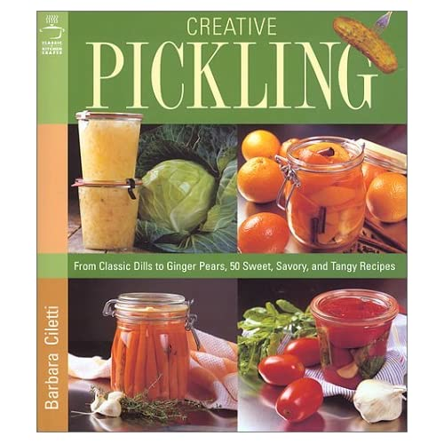 Creative Pickling: Salsas, Chutneys, Sauces & Preserves for Today's Adventurous Cook by Barbara Ciletti (2000-12-02)