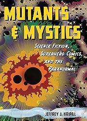 Mutants and Mystics: Science Fiction, Superhero Comics, and the Paranormal