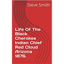 Life Of The Black Cherokee Indian Chief Red Cloud Arizona 1876. (English Edition)