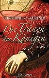 Die Tränen der Königin: Roman - Christopher W. Gortner