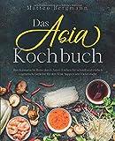 Das Asia Kochbuch: Ihre kulinarische Reise durch Asien. Kochen Sie schnell und einfach vegetarisch, Gerichte für den Wok, Suppen und Vieles mehr. - Matteo Bergmann