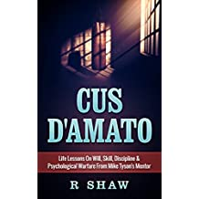 Cus D'Amato: Life Lessons On Will, Skill, Discipline & Psychological Warfare From Mike Tyson's Mentor (MMA, Boxing, Grappling) (English Edition)