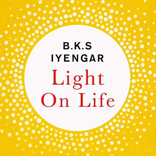 Light on Life: The Yoga Journey to Wholeness, Inner Peace and Ultimate Freedom Bk-audio