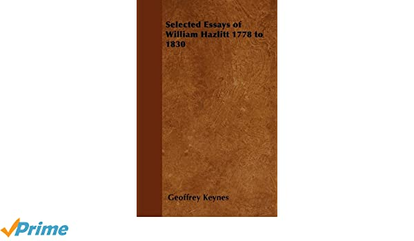 selected essays of william hazlitt to amazon co uk  selected essays of william hazlitt 1778 to 1830 amazon co uk geoffrey keynes 9781447403319 books