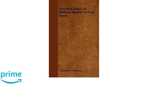 selected essays of william hazlitt to amazon co uk  selected essays of william hazlitt 1778 to 1830 amazon co uk geoffrey keynes 9781447403319 books