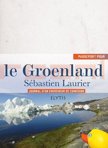 Passeport pour le Groenland : journal d'un chercheur de coincoins