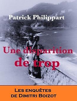 Une disparition de trop (Les enquêtes de Dimitri Boizot t. 3) par [Philippart, Patrick]