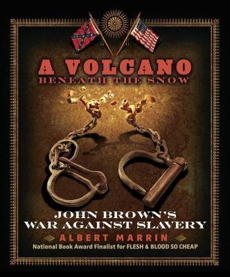 [ A VOLCANO BENEATH THE SNOW: JOHN BROWN'S WAR AGAINST SLAVERY By Marrin, Albert ( Author ) Hardcover Apr-08-2014