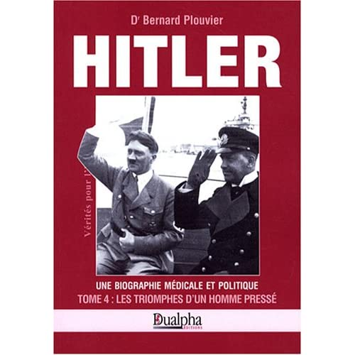 Hitler, une biographie médicale et politique : Tome 4, Les triomphes d'un homme pressé