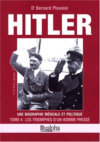 Hitler, une biographie mdicale et politique : Tome 4, Les triomphes d'un homme press