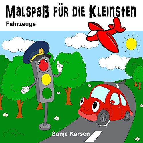 Malbuch - Fahrzeuge: Malspaß für die Kleinsten (Erstes Malbuch, Kinder ab 2 Jahre, malen, Fahrzeuge)