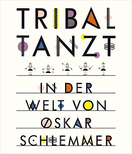 Tribal tanzt - In der Welt von Oskar Schlemmer