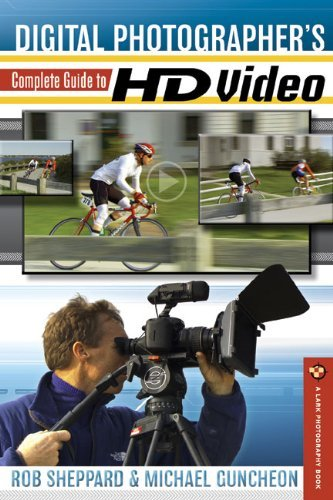 Digital Photographer's Complete Guide to HD Video by Rob Sheppard (2011-01-04)