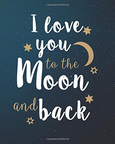 "I love you to the moon and back: Love and valentine Journal Bullet Journal Notebook For 132   Pages of 8""x10"" Dotted Grid Journal: Volume 3 (Love and valentine Journal Bullet Journal Series)"