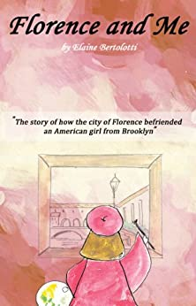 Florence and Me: The story of how the city of Florence befriended an American girl from Brooklyn (...and Me Series Book 1) (English Edition) di [Bertolotti, Elaine]