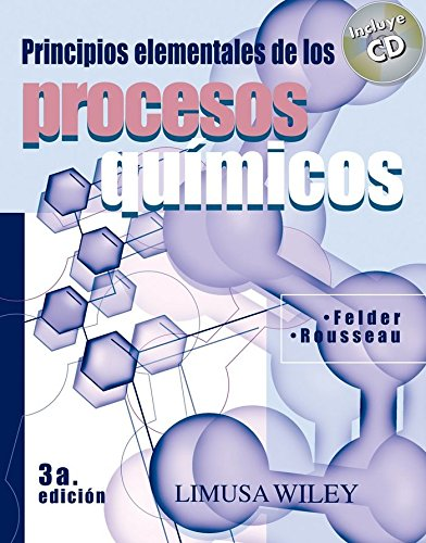 Principios Elementales De Los Procesos Químicos/ Introductory Elements Of The Chemical Process ( + CD ) por Richard Felder