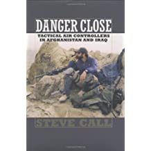 Danger Close: Tactical Air Controllers in Afghanistan and Iraq (Texas a&M University Military History)