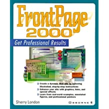 FrontPage 2000 Professional Results by Sherry London (2000-02-05)