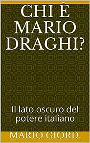 Chi è Mario Draghi?: Il lato oscuro del potere italiano (English Edition)