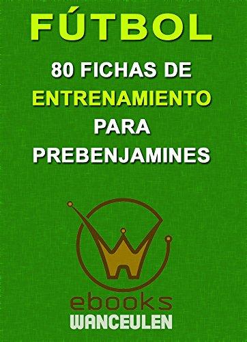 Fútbol. 80 fichas de entrenamiento para prebenjamines por Javier López López