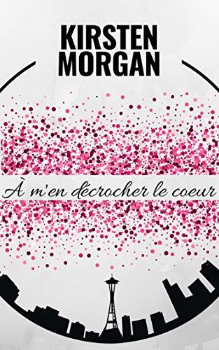 À m'en décrocher le coeur par Kirsten Morgan