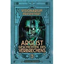 VISIONARIUM präsentiert: Arglist. Geschichten des Verbrechens