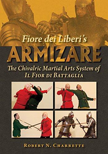 fiore dei liberi's armizare: the chivalric martial arts system of il fior di battaglia