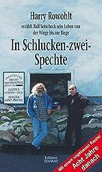 In Schlucken-zwei-Spechte: Harry Rowohlt erzählt Ralf Sotscheck sein Leben von der Wiege bis zur Biege