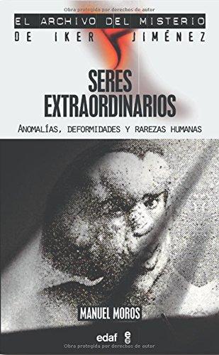 Seres Extraordinarios (Mundo mágico y heterodoxo. El archivo del misterio de Iker Jiménez) por Manuel Moros