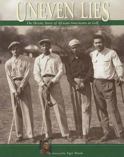 Uneven Lies: The Heroic Story of African-Americans in Golf por Pete McDaniel