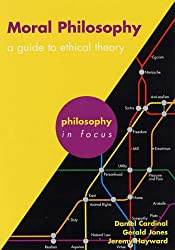 Moral Philosophy: A guide to ethical theory (Philosophy in Focus)
