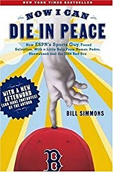 Now I Can Die in Peace: How ESPN's Sports Guy Found Salvation, with a Little Help from Nomar, Pedro, Shawshank and the 2004 by Bill Simmons (2006-09-05)