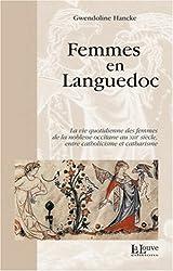 Femmes en Languedoc : La vie quotidienne des femmes de la noblesse occitane au XIIIe siècle entre catholicisme et catahrisme