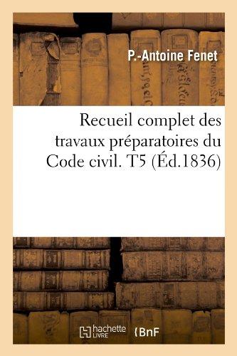 Recueil complet des travaux préparatoires du Code civil. T5 (Éd.1836)