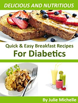 Easy Recipes Diabetic Breakfast Cookbook Healthy Living Cooking Meal: The Best Breakfast Recipes Cookbook for Healthy Diet Collection by [Michelle, Julie]