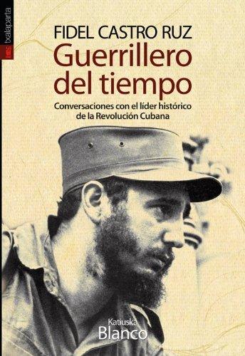 Guerrillero del tiempo. Conversaciones con el líder histórico de la Revolución Cubana (Orreaga)